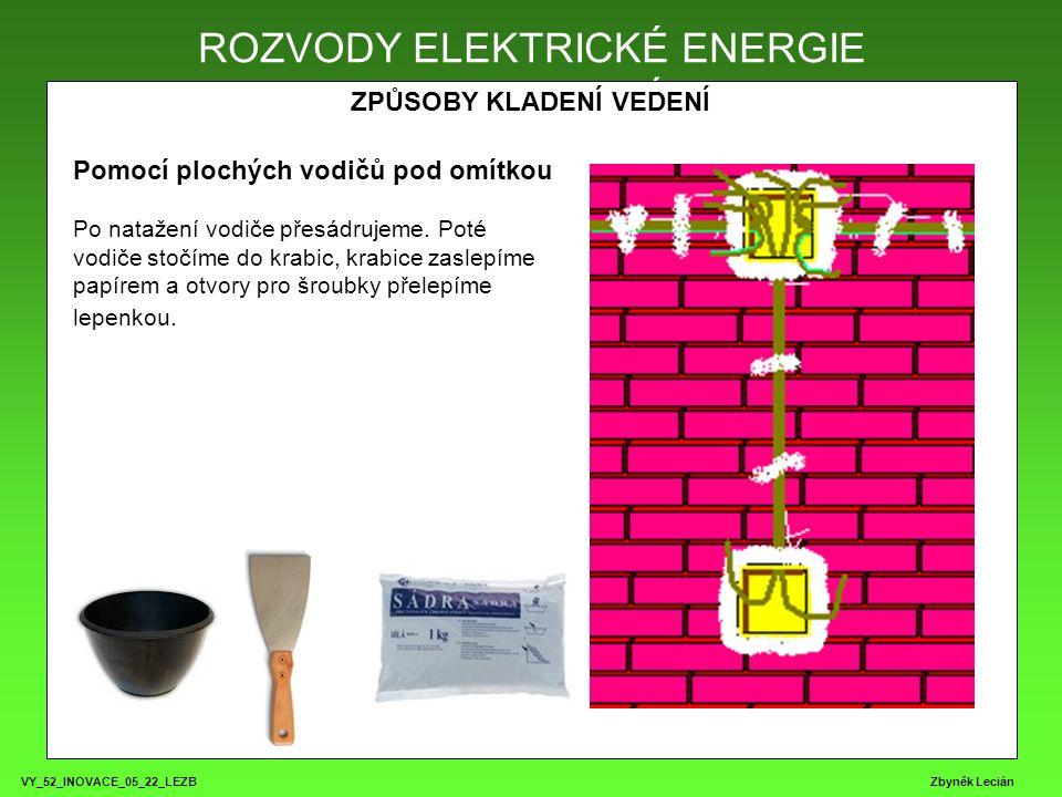 VY_52_INOVACE_05_22_LEZB Zbyněk Lecián ROZVODY ELEKTRICKÉ ENERGIE ZPŮSOBY KLADENÍ VEDENÍ ROZVODY ELEKTRICKÉ ENERGIE Pomocí plochých vodičů pod omítkou Po natažení vodiče přesádrujeme.