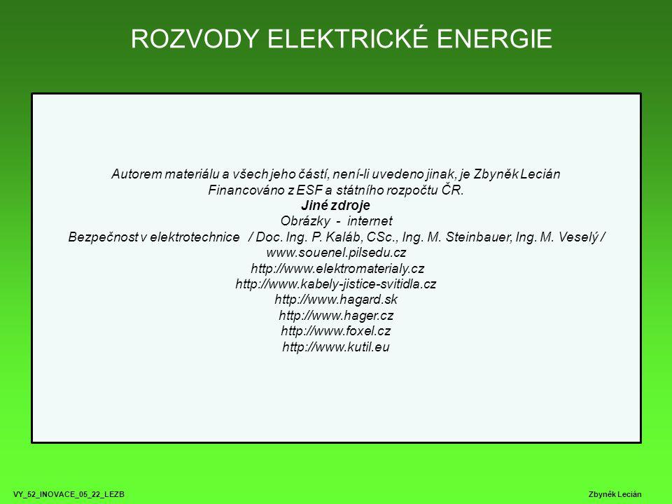 ROZVODY ELEKTRICKÉ ENERGIE VY_52_INOVACE_05_22_LEZB Zbyněk Lecián Autorem materiálu a všech jeho částí, není-li uvedeno jinak, je Zbyněk Lecián Financ