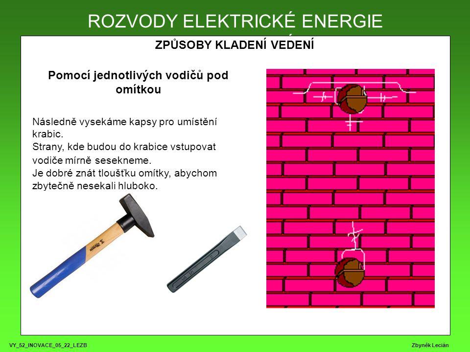 VY_52_INOVACE_05_22_LEZB Zbyněk Lecián ROZVODY ELEKTRICKÉ ENERGIE ZPŮSOBY KLADENÍ VEDENÍ ROZVODY ELEKTRICKÉ ENERGIE Pomocí jednotlivých vodičů pod omítkou Následně vysekáme kapsy pro umístění krabic.