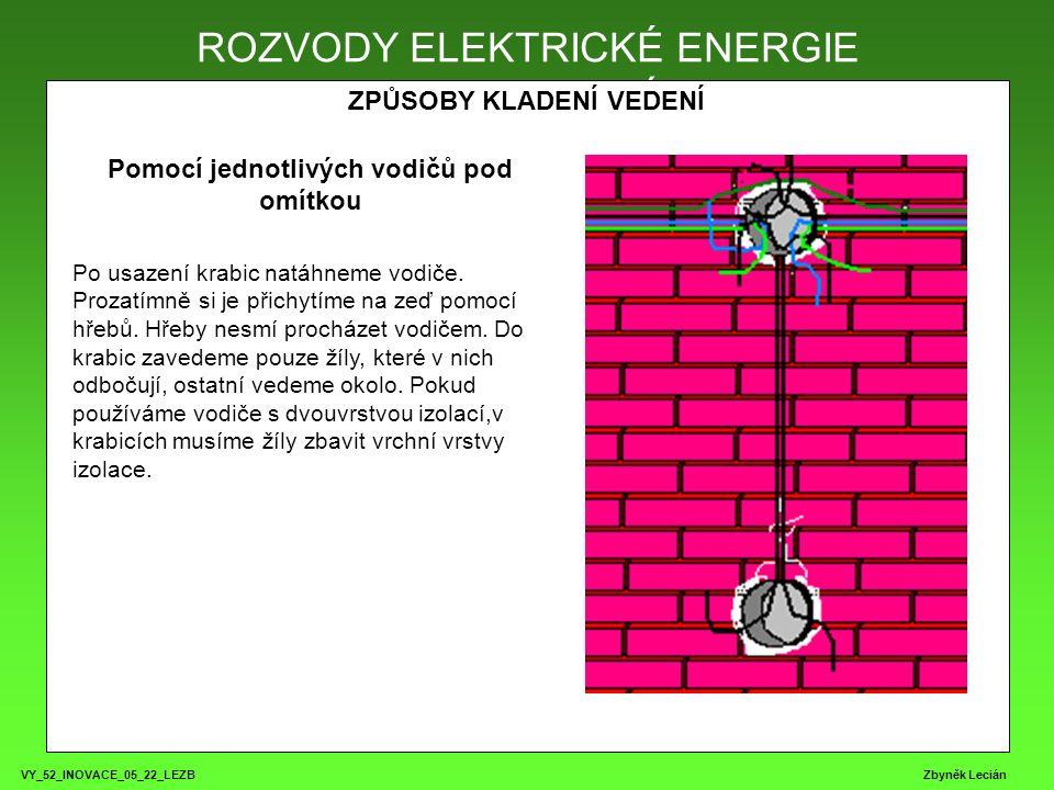 VY_52_INOVACE_05_22_LEZB Zbyněk Lecián ROZVODY ELEKTRICKÉ ENERGIE ZPŮSOBY KLADENÍ VEDENÍ ROZVODY ELEKTRICKÉ ENERGIE Pomocí jednotlivých vodičů pod omítkou Po usazení krabic natáhneme vodiče.