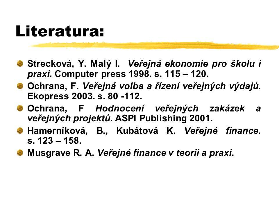 Strecková, Y. Malý I. Veřejná ekonomie pro školu i praxi. Computer press 1998. s. 115 – 120. Ochrana, F. Veřejná volba a řízení veřejných výdajů. Ekop