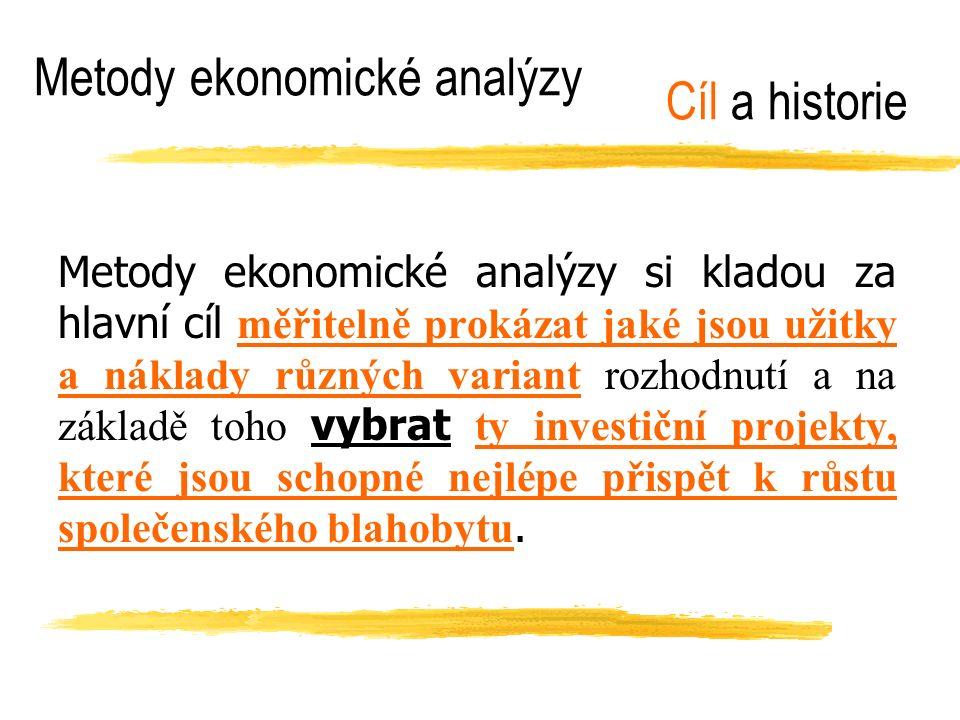 Metody ekonomické analýzy Metody ekonomické analýzy si kladou za hlavní cíl měřitelně prokázat jaké jsou užitky a náklady různých variant rozhodnutí a