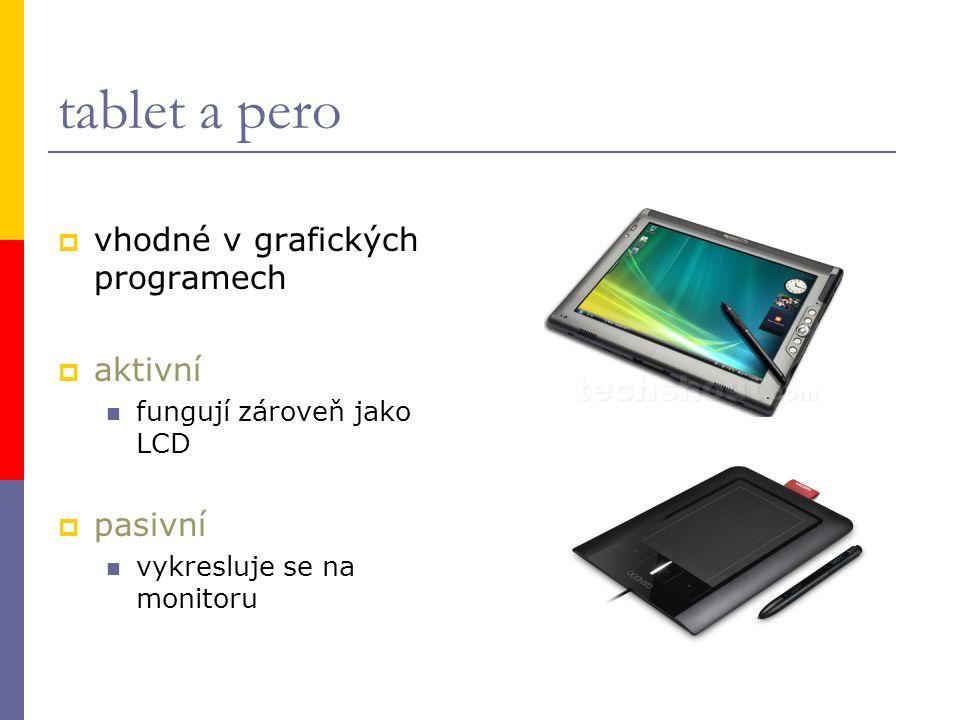 tablet a pero  vhodné v grafických programech  aktivní fungují zároveň jako LCD  pasivní vykresluje se na monitoru