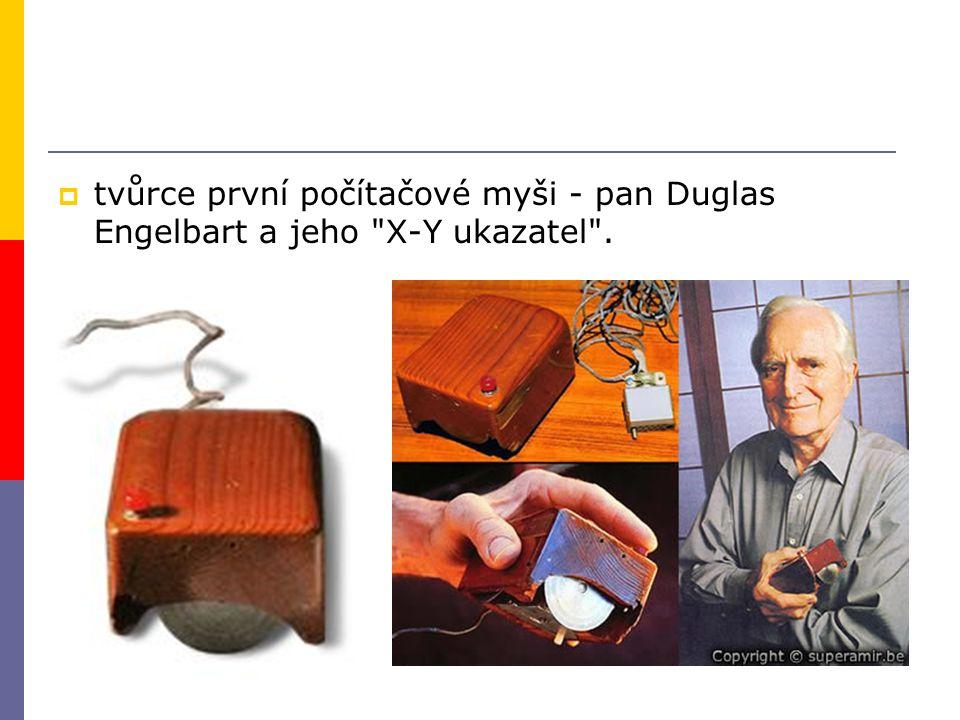  tvůrce první počítačové myši - pan Duglas Engelbart a jeho X-Y ukazatel .