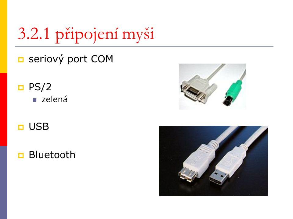 3.2.1 připojení myši  seriový port COM  PS/2 zelená  USB  Bluetooth