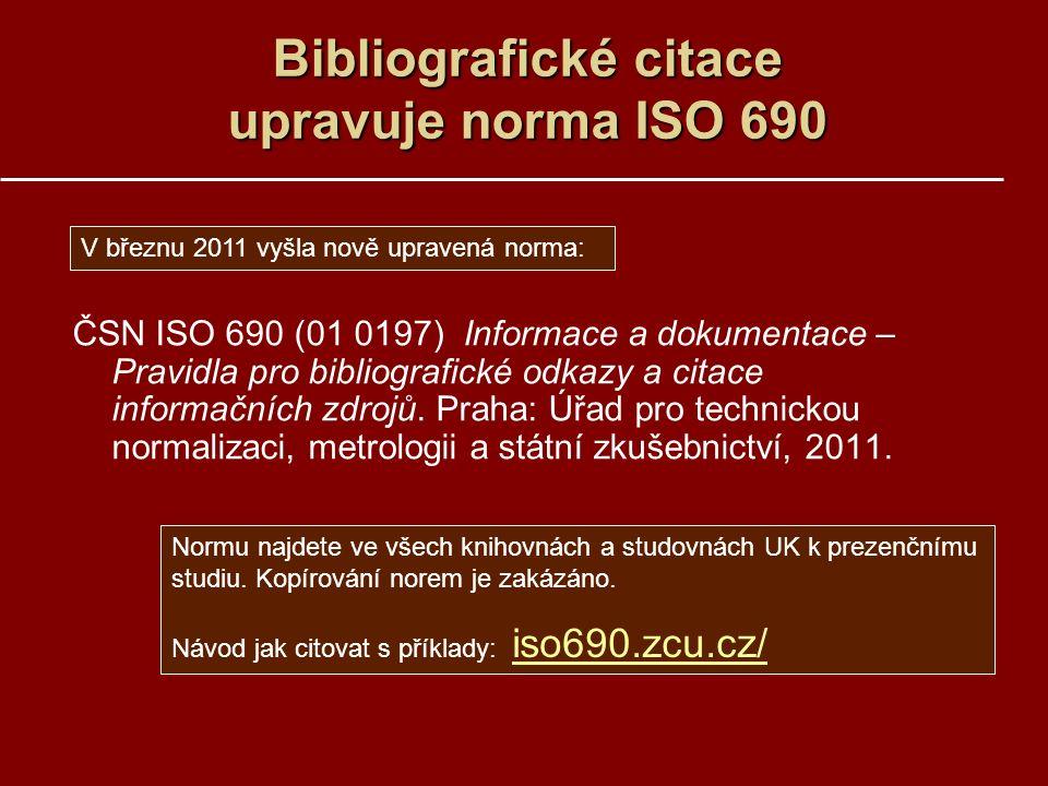 Bibliografické citace upravuje norma ISO 690 ČSN ISO 690 (01 0197) Informace a dokumentace – Pravidla pro bibliografické odkazy a citace informačních zdrojů.