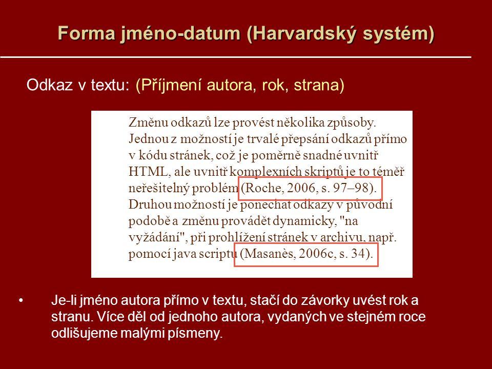 Forma jméno-datum (Harvardský systém) Odkaz v textu: (Příjmení autora, rok, strana) Je-li jméno autora přímo v textu, stačí do závorky uvést rok a stranu.