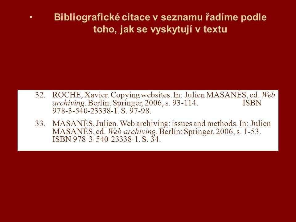 Bibliografické citace v seznamu řadíme podle toho, jak se vyskytují v textu 32.ROCHE, Xavier.