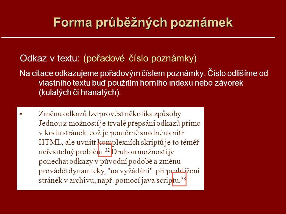 Forma průběžných poznámek Odkaz v textu: (pořadové číslo poznámky) Na citace odkazujeme pořadovým číslem poznámky.