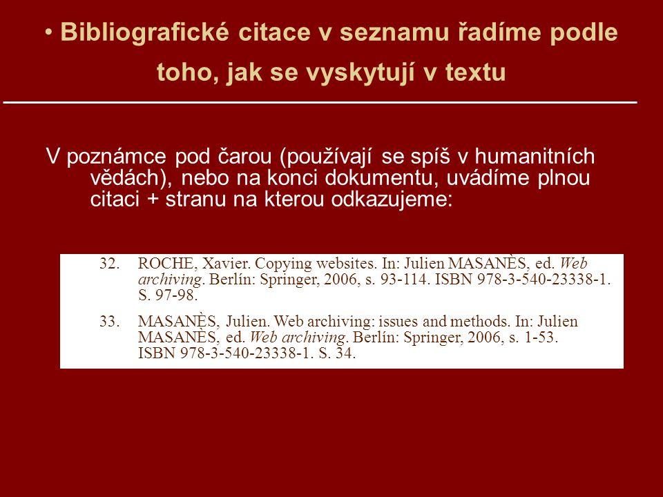Bibliografické citace v seznamu řadíme podle toho, jak se vyskytují v textu V poznámce pod čarou (používají se spíš v humanitních vědách), nebo na konci dokumentu, uvádíme plnou citaci + stranu na kterou odkazujeme: 32.ROCHE, Xavier.