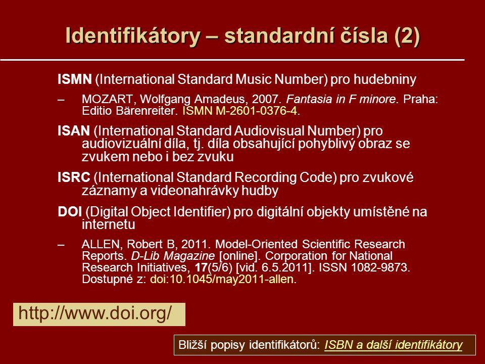 Identifikátory – standardní čísla (2) ISMN (International Standard Music Number) pro hudebniny –MOZART, Wolfgang Amadeus, 2007.