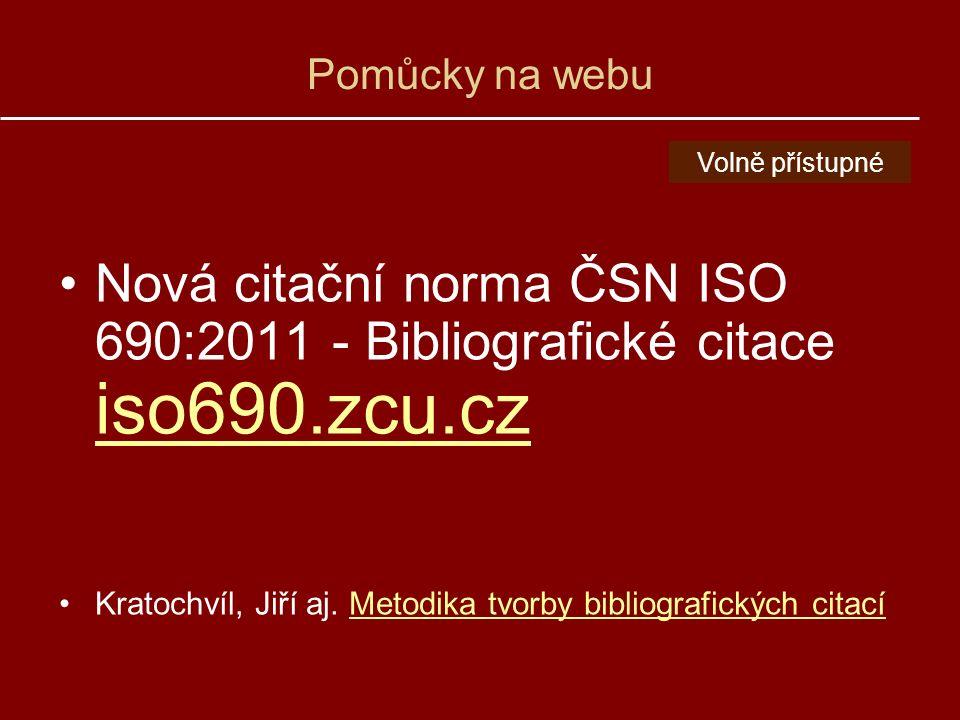 Pomůcky na webu Nová citační norma ČSN ISO 690:2011 - Bibliografické citace iso690.zcu.cz iso690.zcu.cz Kratochvíl, Jiří aj.