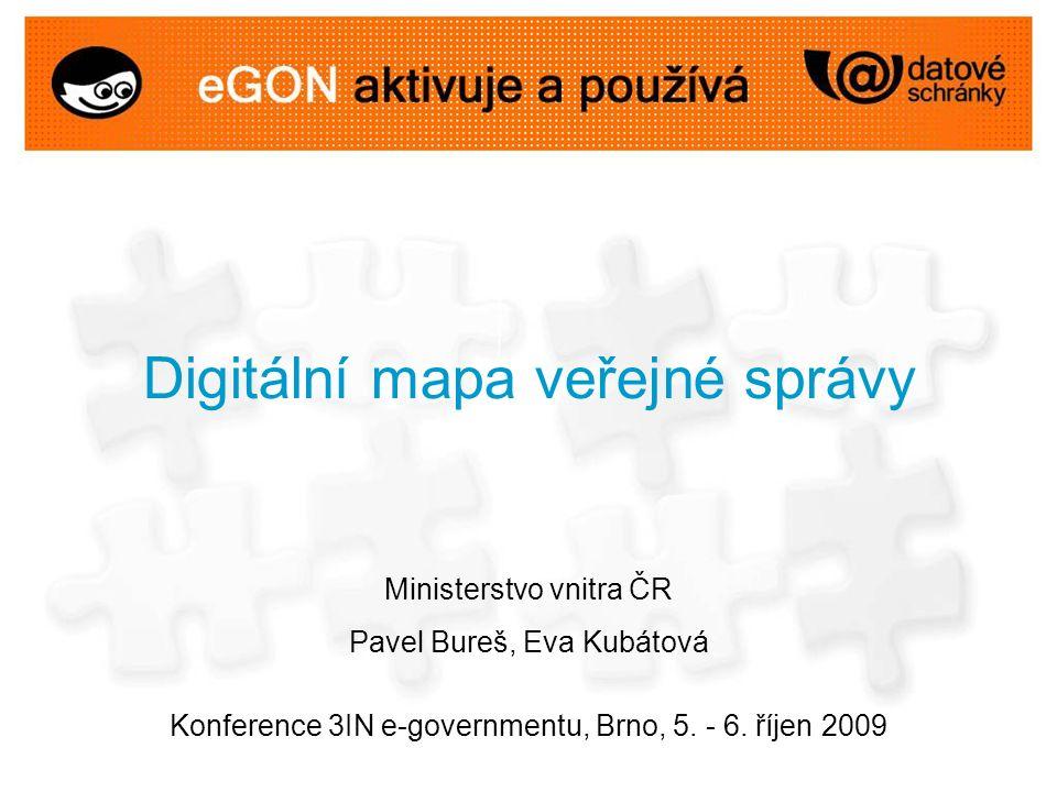 Digitální mapa veřejné správy Ministerstvo vnitra ČR Pavel Bureš, Eva Kubátová Konference 3IN e-governmentu, Brno, 5.