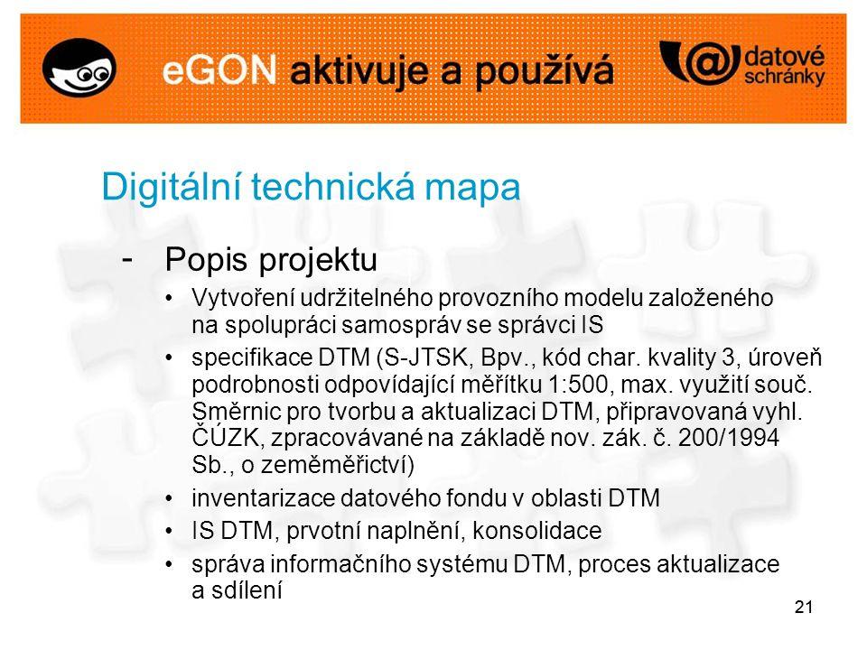 21 Digitální technická mapa - Popis projektu Vytvoření udržitelného provozního modelu založeného na spolupráci samospráv se správci IS specifikace DTM (S-JTSK, Bpv., kód char.