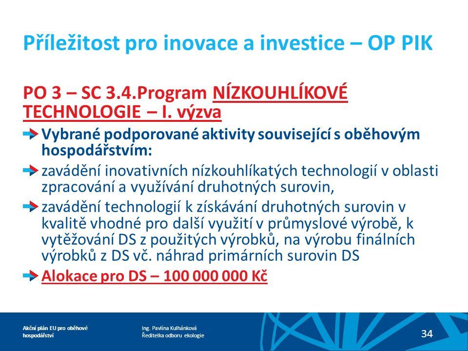 Ing. Pavlína Kulhánková Ředitelka odboru ekologie Akční plán EU pro oběhové hospodářství 34 PO 3 – SC 3.4.Program NÍZKOUHLÍKOVÉ TECHNOLOGIE – I. výzva