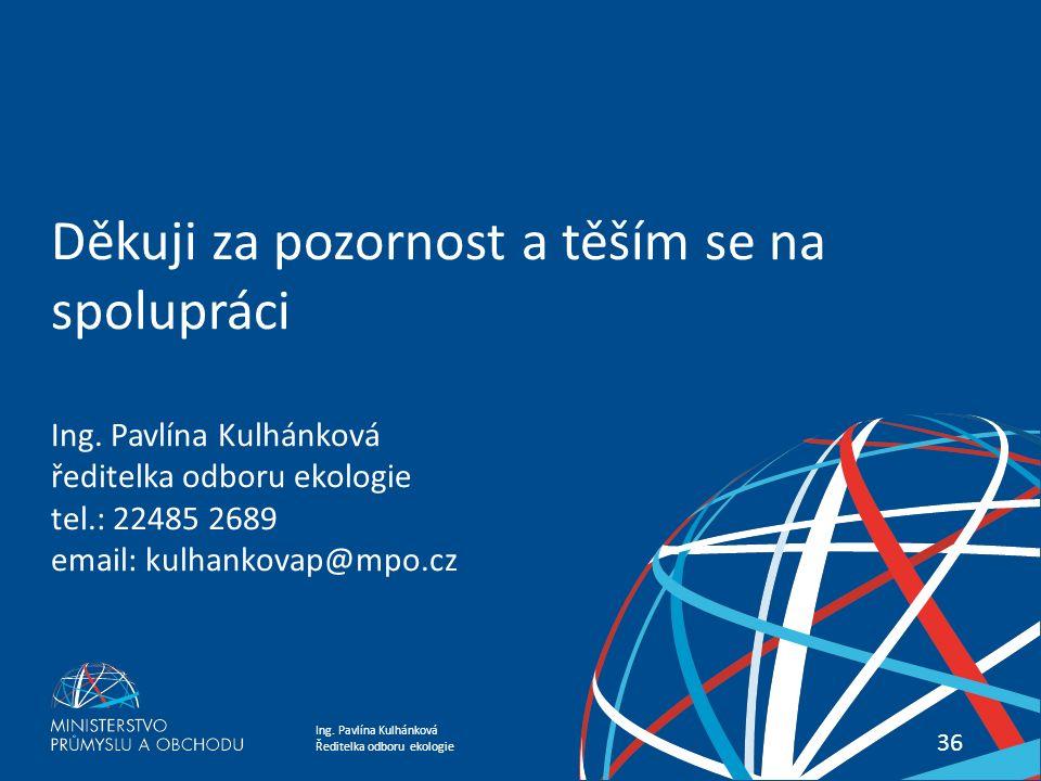 Ing. Pavlína Kulhánková Ředitelka odboru ekologie Akční plán EU pro oběhové hospodářství 36 Děkuji za pozornost a těším se na spolupráci Ing. Pavlína