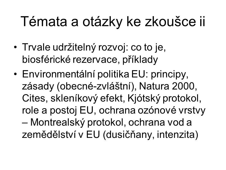 Témata a otázky ke zkoušce ii Trvale udržitelný rozvoj: co to je, biosférické rezervace, příklady Environmentální politika EU: principy, zásady (obecné-zvláštní), Natura 2000, Cites, skleníkový efekt, Kjótský protokol, role a postoj EU, ochrana ozónové vrstvy – Montrealský protokol, ochrana vod a zemědělství v EU (dusičňany, intenzita)
