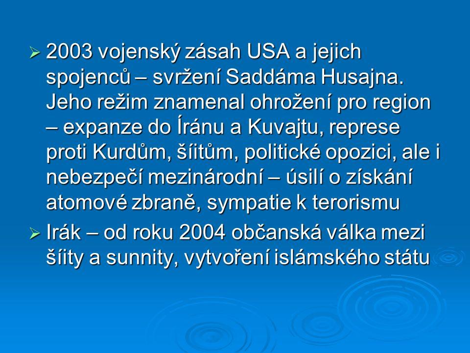  2003 vojenský zásah USA a jejich spojenců – svržení Saddáma Husajna. Jeho režim znamenal ohrožení pro region – expanze do Íránu a Kuvajtu, represe p