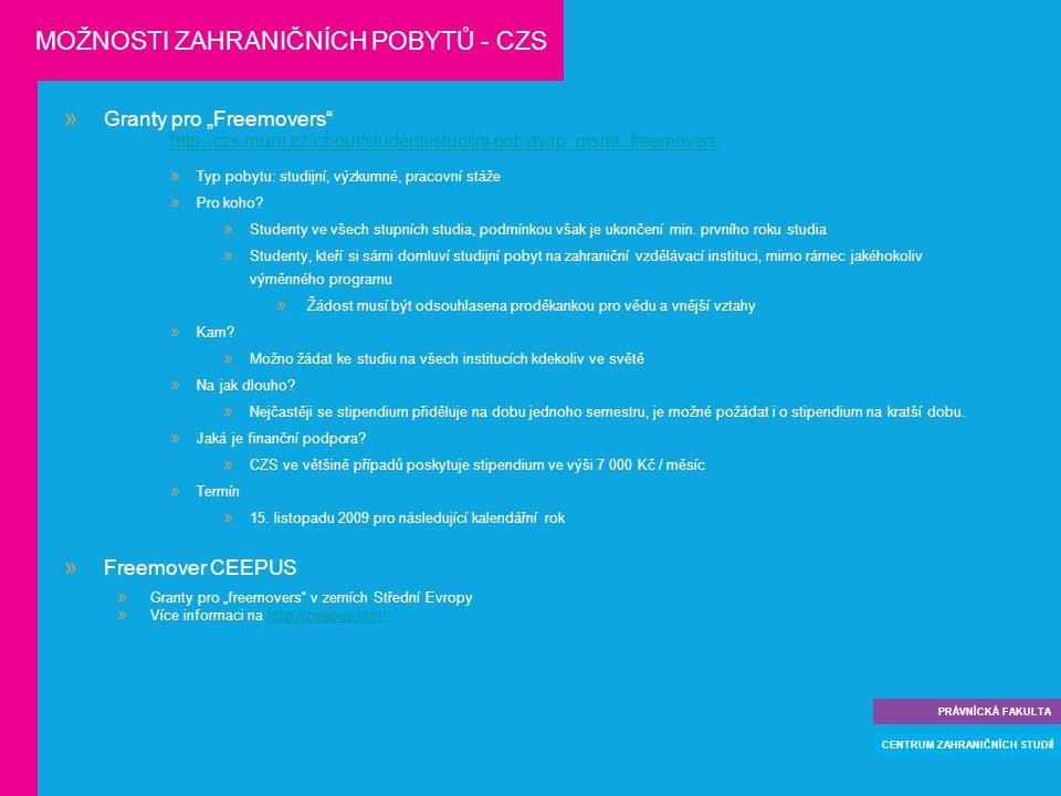 """ Granty pro """"Freemovers http://czs.muni.cz/cz/out/studenti/studijni-pobyty/rp_msmt_freemovers  Typ pobytu: studijní, výzkumné, pracovní stáže  Pro koho."""