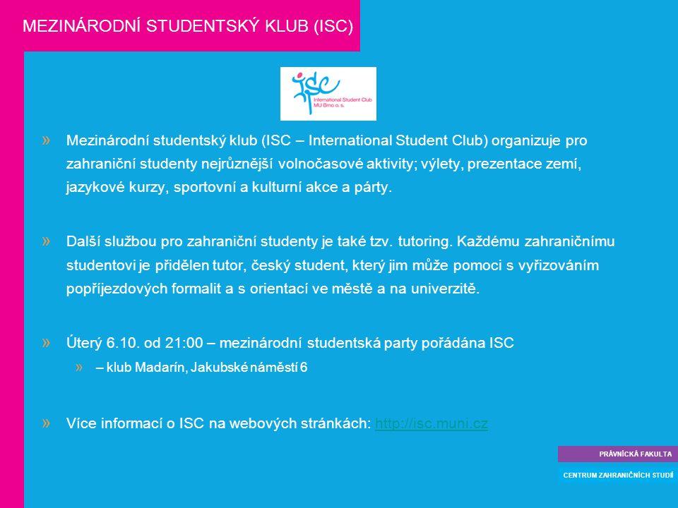  Mezinárodní studentský klub (ISC – International Student Club) organizuje pro zahraniční studenty nejrůznější volnočasové aktivity; výlety, prezentace zemí, jazykové kurzy, sportovní a kulturní akce a párty.
