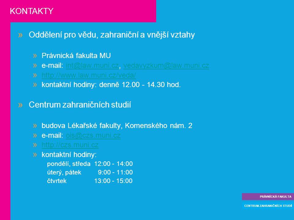  Oddělení pro vědu, zahraniční a vnější vztahy  Právnická fakulta MU  e-mail: int@law.muni.cz, vedavyzkum@law.muni.czint@law.muni.czvedavyzkum@law.muni.cz  http://www.law.muni.cz/veda/ http://www.law.muni.cz/veda/  kontaktní hodiny: denně 12.00 - 14.30 hod.