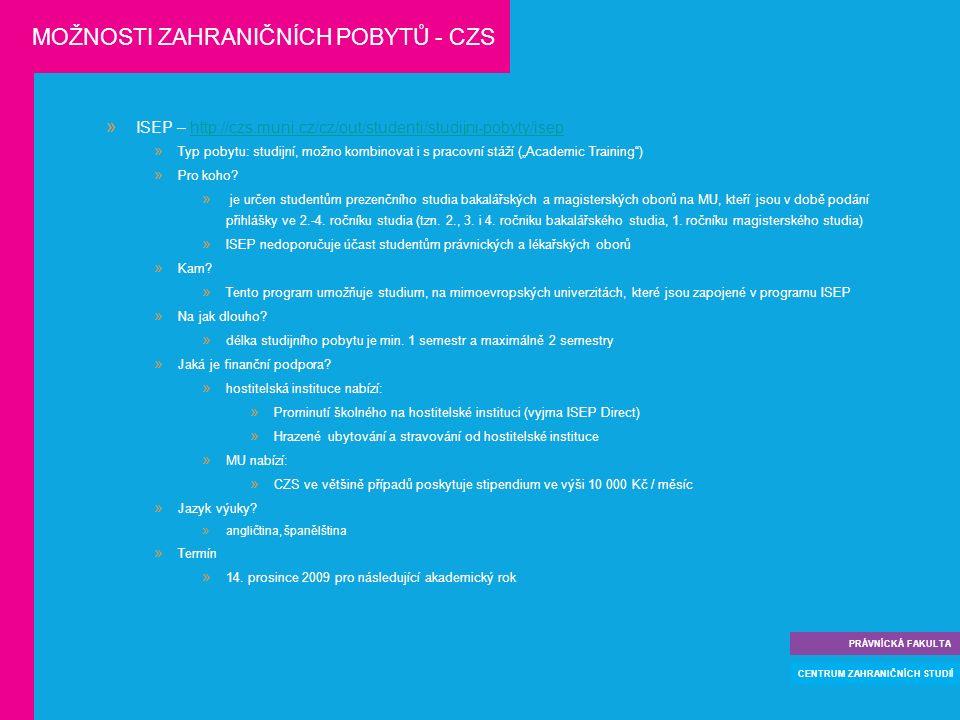 """ ISEP – http://czs.muni.cz/cz/out/studenti/studijni-pobyty/isephttp://czs.muni.cz/cz/out/studenti/studijni-pobyty/isep  Typ pobytu: studijní, možno kombinovat i s pracovní stáží (""""Academic Training )  Pro koho."""