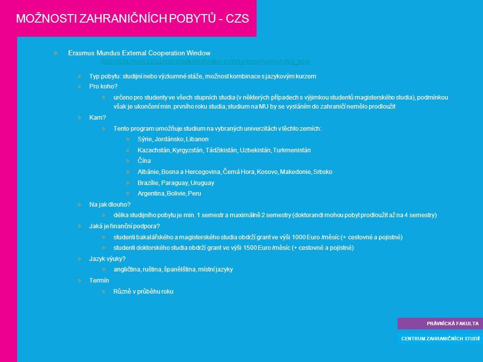 Erasmus Mundus External Cooperation Window http://czs.muni.cz/cz/out/studenti/studijni-pobyty/erasmusmundus_ecw  Typ pobytu: studijní nebo výzkumné stáže, možnost kombinace s jazykovým kurzem  Pro koho.
