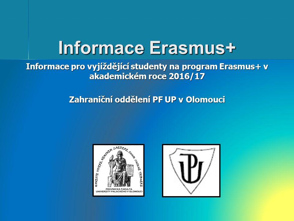 Informace Erasmus+ Informace pro vyjíždějící studenty na program Erasmus+ v akademickém roce 2016/17 Zahraniční oddělení PF UP v Olomouci