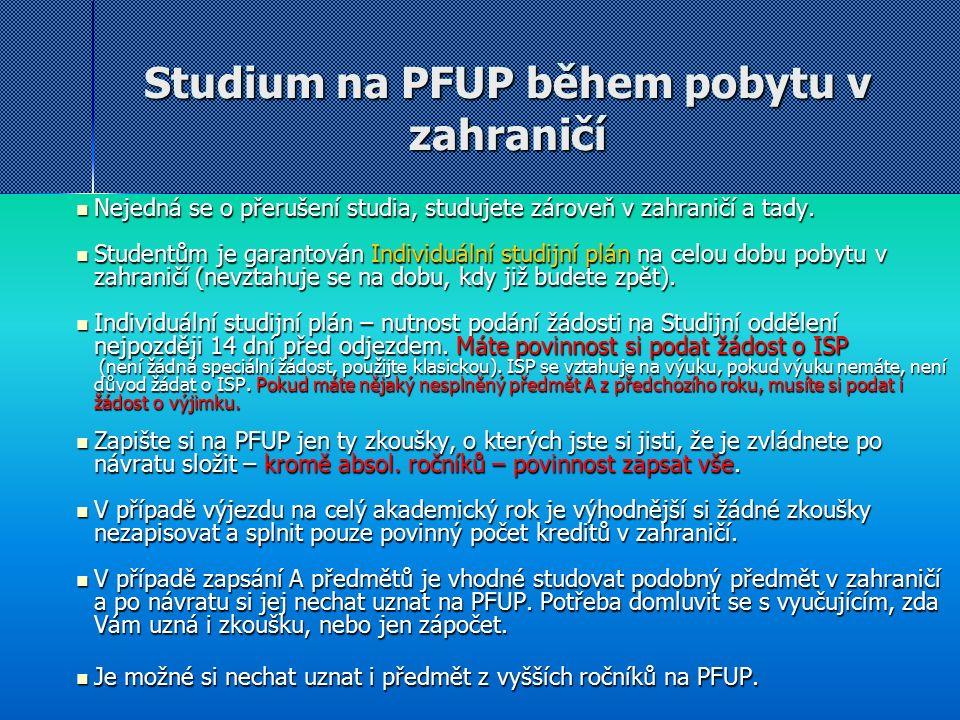 Studium na PFUP během pobytu v zahraničí Nejedná se o přerušení studia, studujete zároveň v zahraničí a tady.