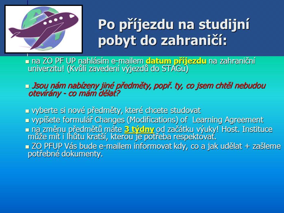 Po příjezdu na studijní pobyt do zahraničí: na ZO PF UP nahlásím e-mailem datum příjezdu na zahraniční univerzitu.