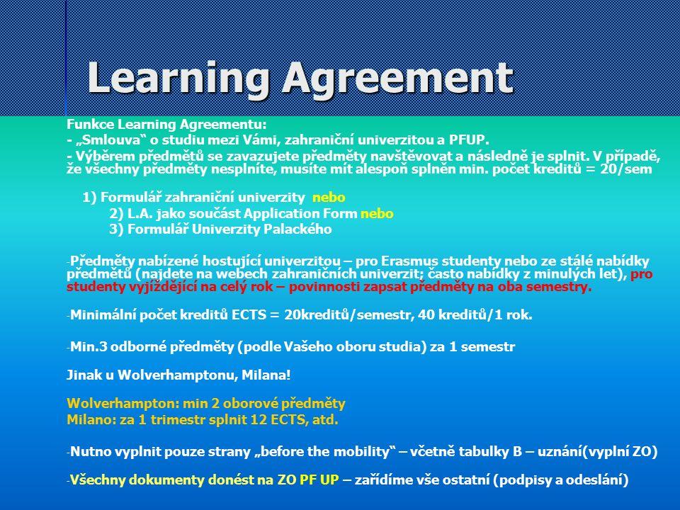 """Learning Agreement Funkce Learning Agreementu: - """"Smlouva"""" o studiu mezi Vámi, zahraniční univerzitou a PFUP. - Výběrem předmětů se zavazujete předmět"""