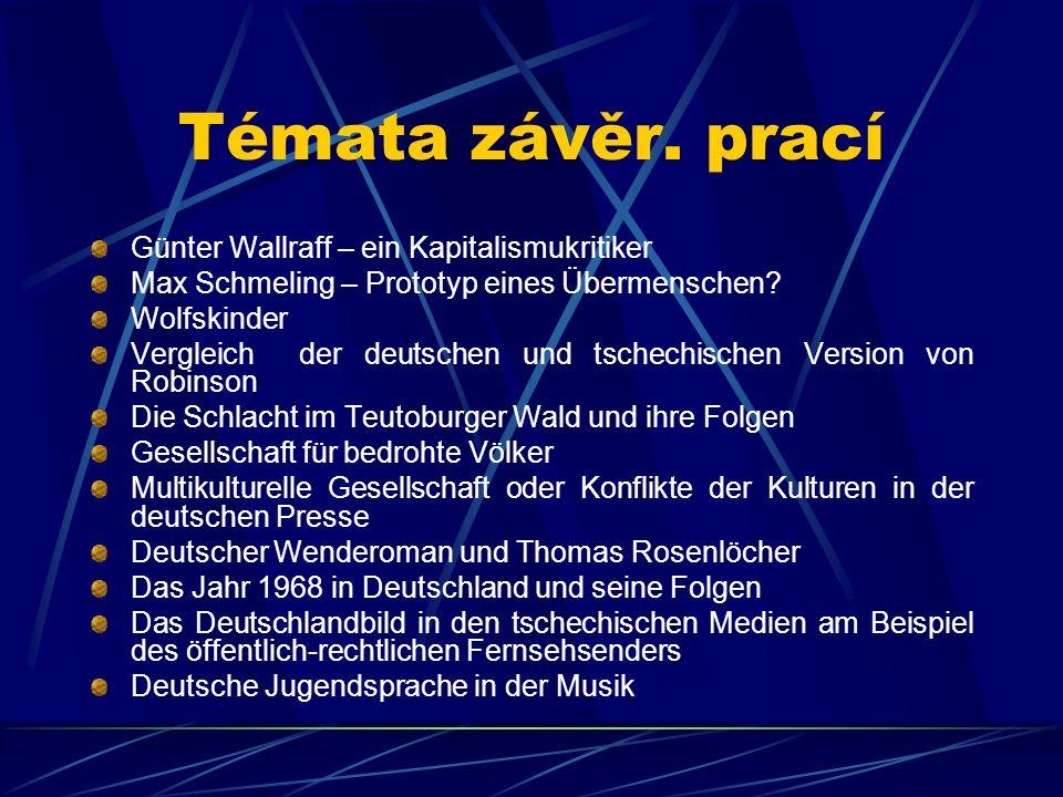 Témata závěr. prací Günter Wallraff – ein Kapitalismukritiker Max Schmeling – Prototyp eines Übermenschen? Wolfskinder Vergleich der deutschen und tsc