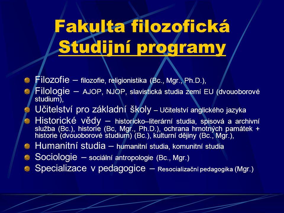 Fakulta filozofická Studijní programy Filozofie – filozofie, religionistika (Bc., Mgr., Ph.D.), Filologie – AJOP, NJOP, slavistická studia zemí EU (dv