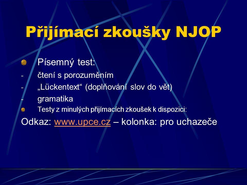 """Přijímací zkoušky NJOP Písemný test: - čtení s porozuměním - """"Lückentext"""" (doplňování slov do vět) - gramatika Testy z minulých přijímacích zkoušek k"""