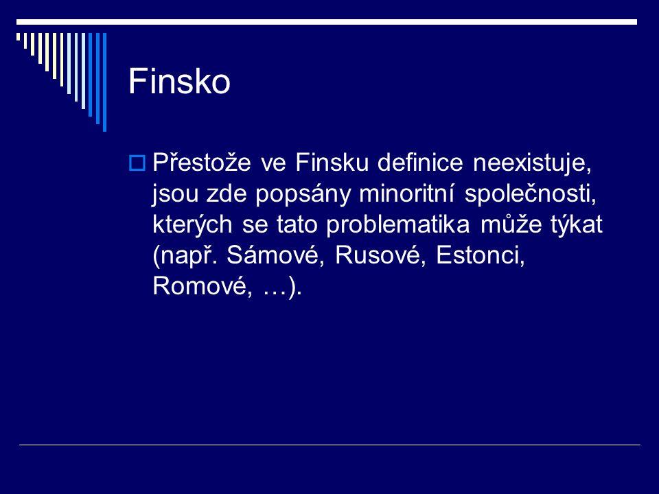 Finsko  Přestože ve Finsku definice neexistuje, jsou zde popsány minoritní společnosti, kterých se tato problematika může týkat (např.