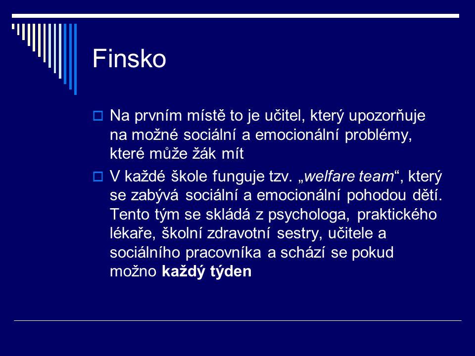 Finsko  Na prvním místě to je učitel, který upozorňuje na možné sociální a emocionální problémy, které může žák mít  V každé škole funguje tzv.