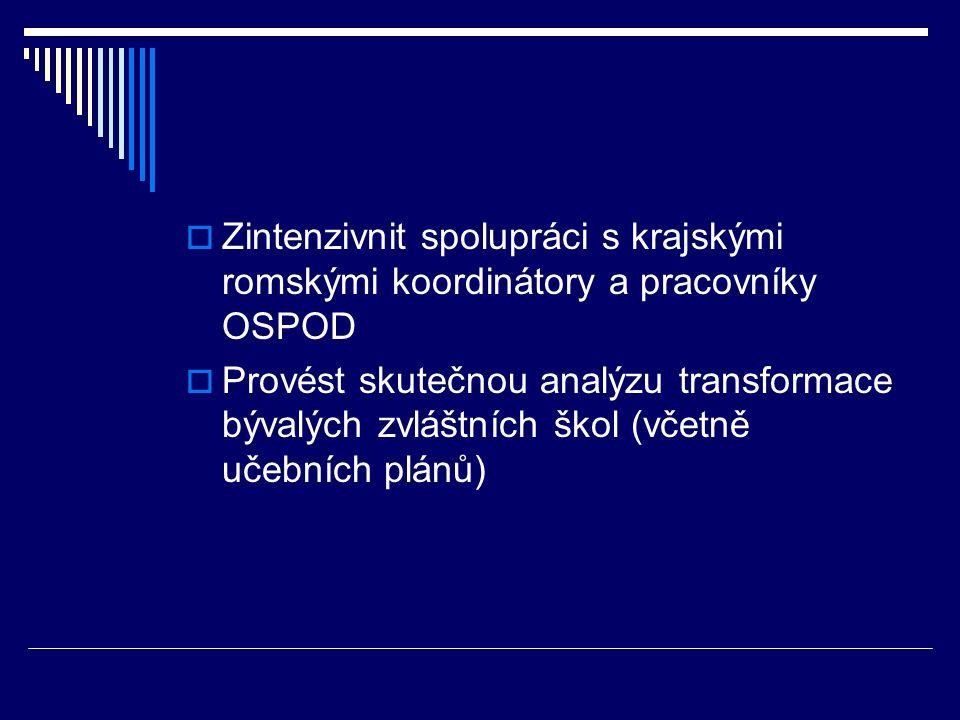  Zintenzivnit spolupráci s krajskými romskými koordinátory a pracovníky OSPOD  Provést skutečnou analýzu transformace bývalých zvláštních škol (včetně učebních plánů)