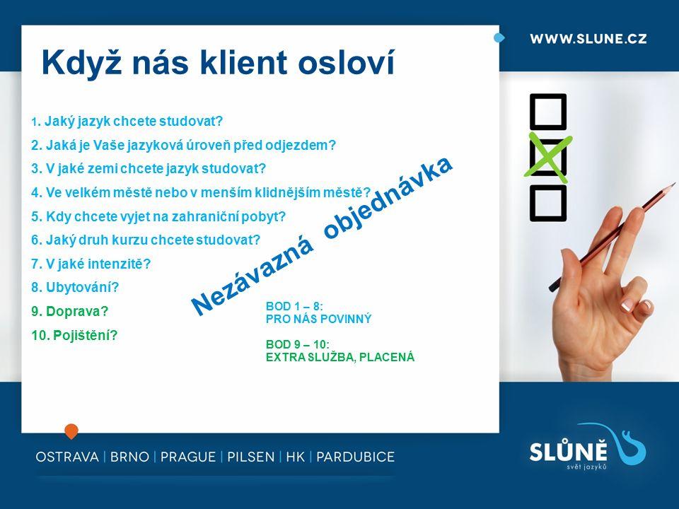 Když nás klient osloví 1. Jaký jazyk chcete studovat.