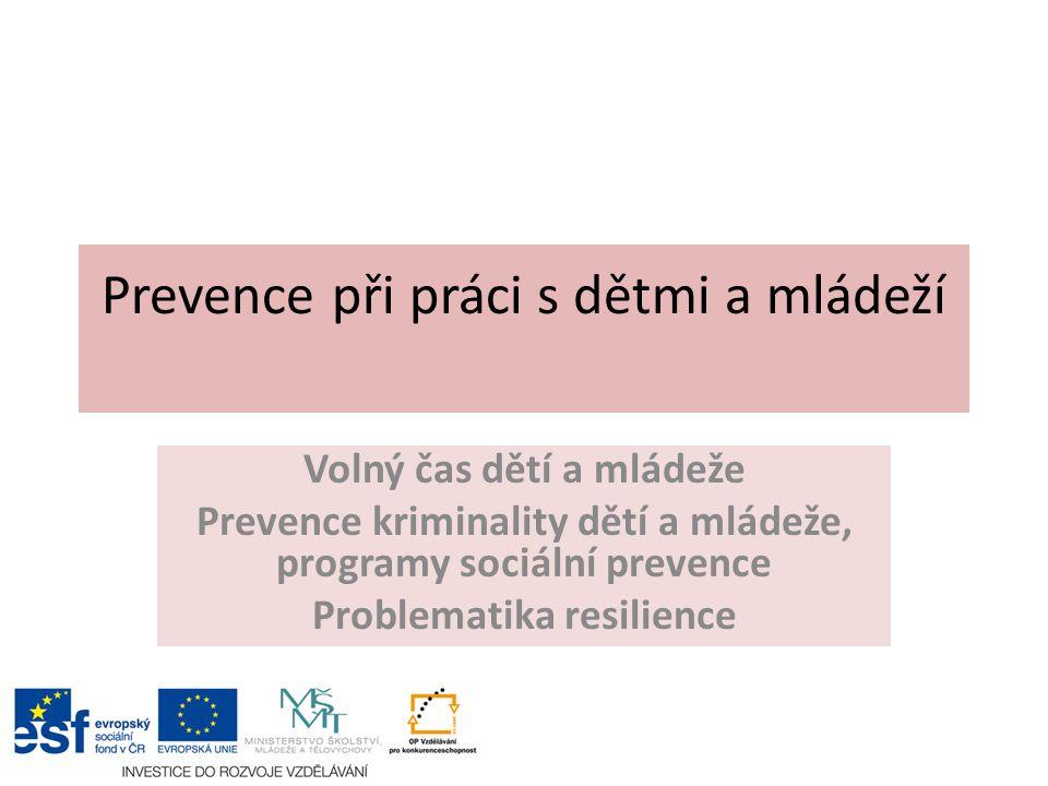 Prevence při práci s dětmi a mládeží Volný čas dětí a mládeže Prevence kriminality dětí a mládeže, programy sociální prevence Problematika resilience