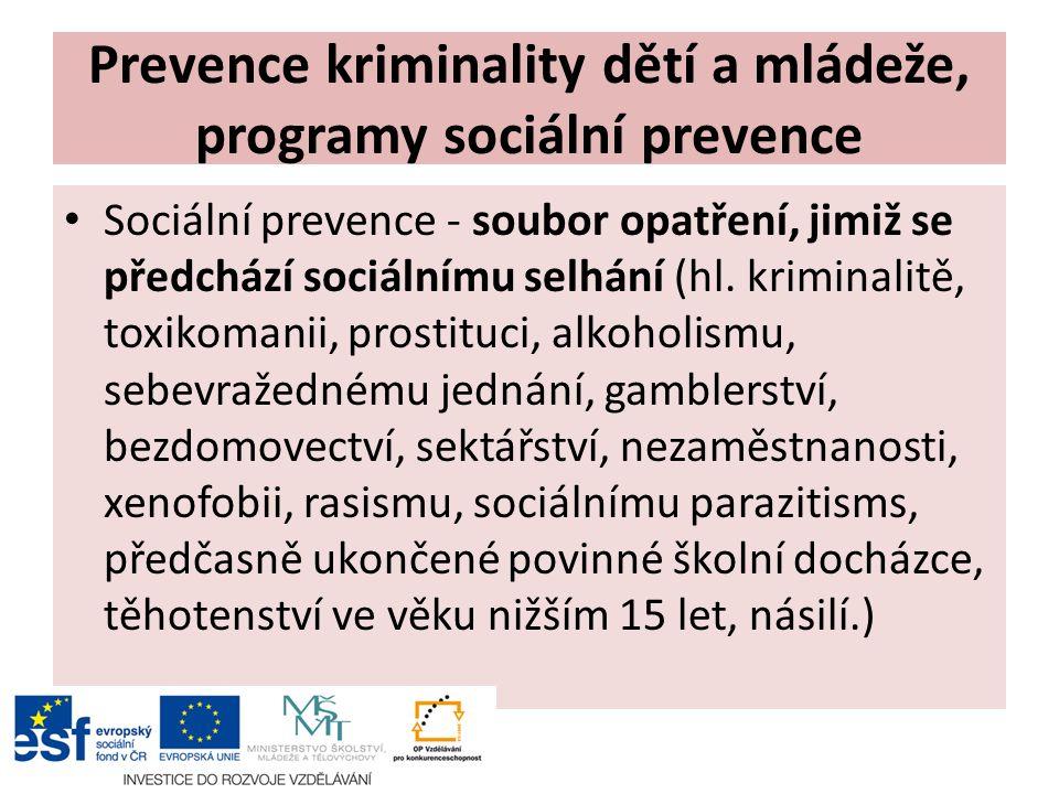 Prevence kriminality dětí a mládeže, programy sociální prevence Sociální prevence - soubor opatření, jimiž se předchází sociálnímu selhání (hl. krimin
