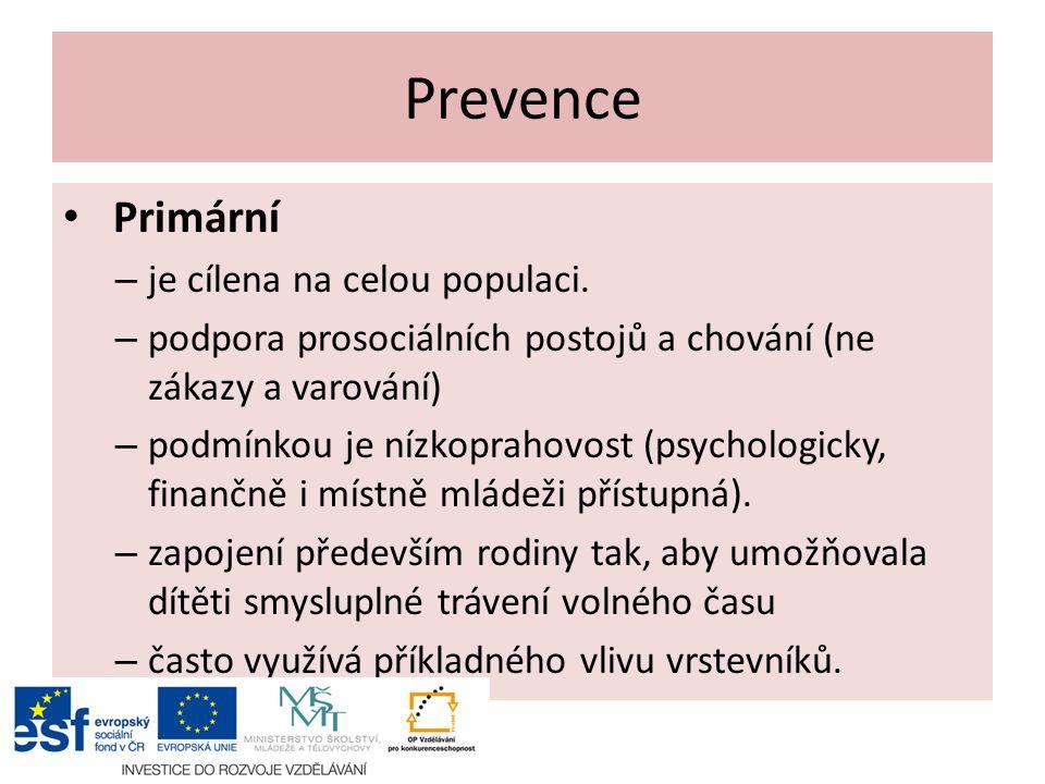 Prevence Primární – je cílena na celou populaci. – podpora prosociálních postojů a chování (ne zákazy a varování) – podmínkou je nízkoprahovost (psych