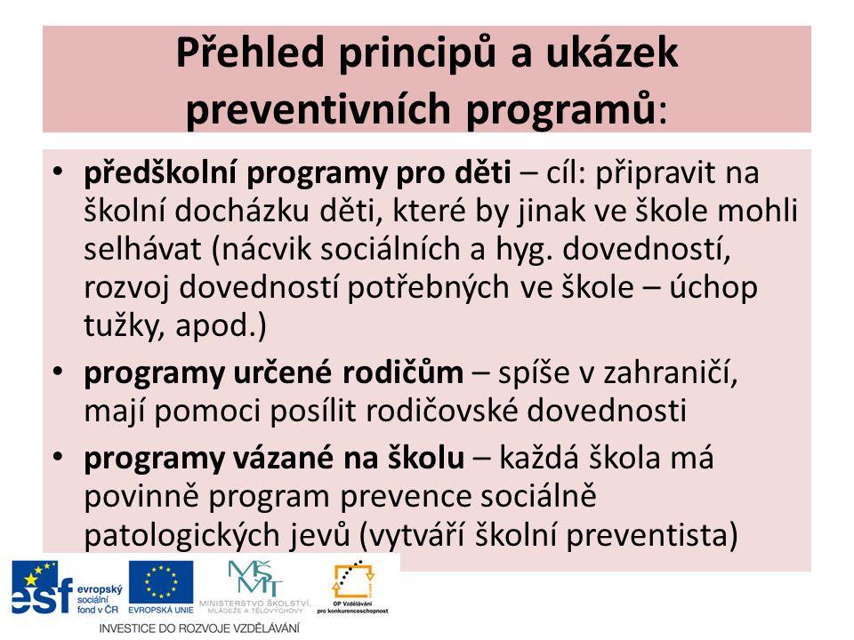 Přehled principů a ukázek preventivních programů: předškolní programy pro děti – cíl: připravit na školní docházku děti, které by jinak ve škole mohli selhávat (nácvik sociálních a hyg.
