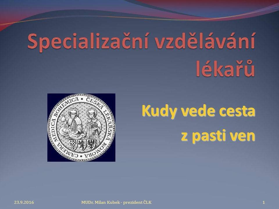 Kudy vede cesta z pasti ven z pasti ven 23.9.2016MUDr. Milan Kubek - prezident ČLK1