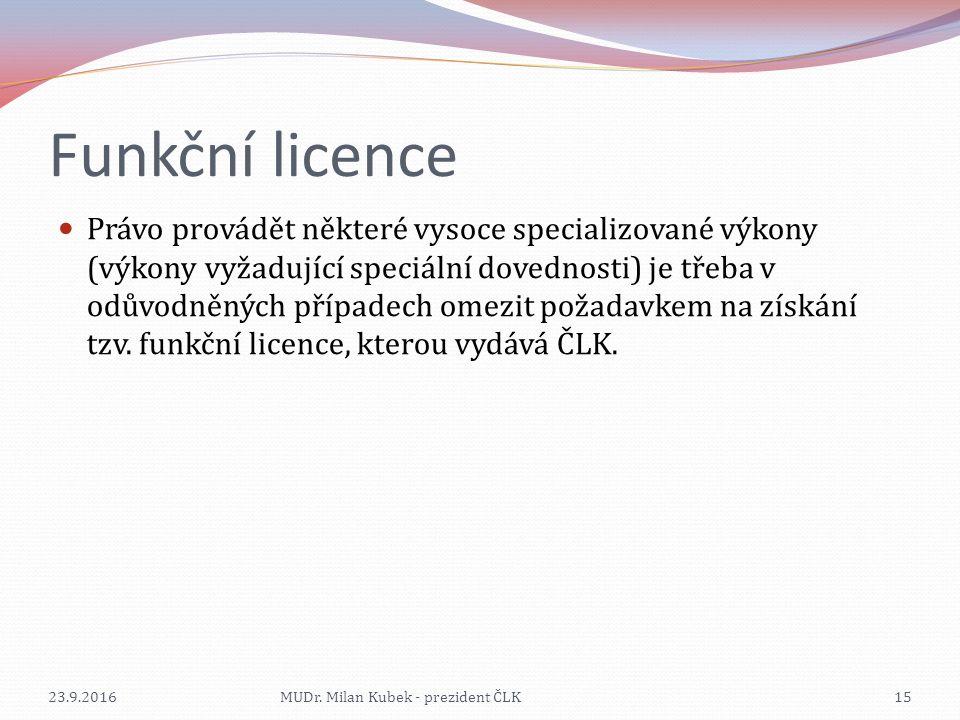 Funkční licence Právo provádět některé vysoce specializované výkony (výkony vyžadující speciální dovednosti) je třeba v odůvodněných případech omezit požadavkem na získání tzv.
