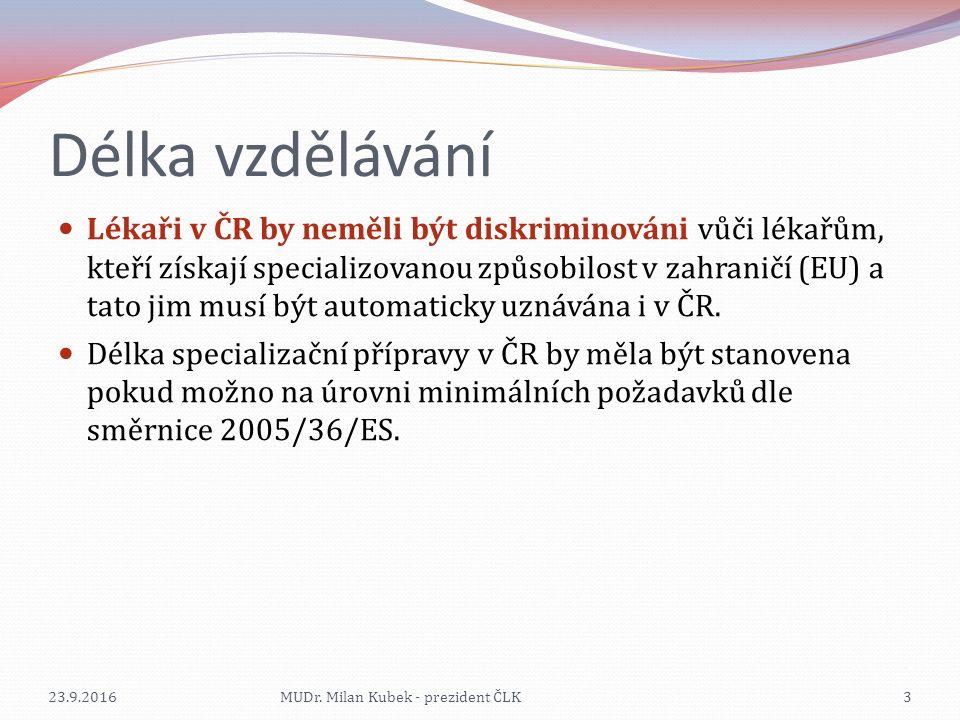 Délka vzdělávání Lékaři v ČR by neměli být diskriminováni vůči lékařům, kteří získají specializovanou způsobilost v zahraničí (EU) a tato jim musí být automaticky uznávána i v ČR.
