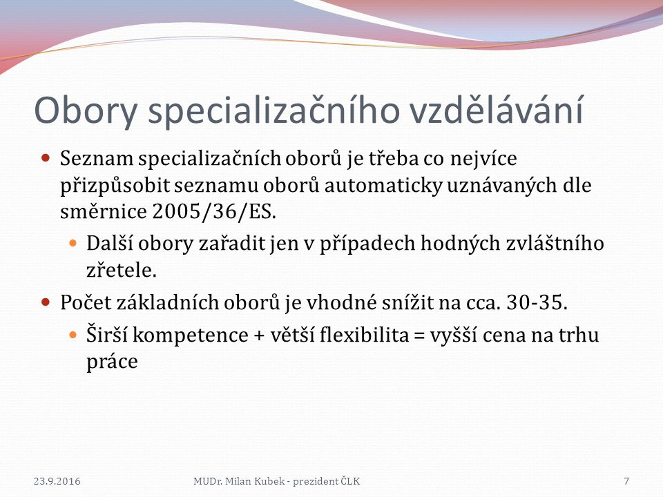 Obory specializačního vzdělávání Seznam specializačních oborů je třeba co nejvíce přizpůsobit seznamu oborů automaticky uznávaných dle směrnice 2005/36/ES.