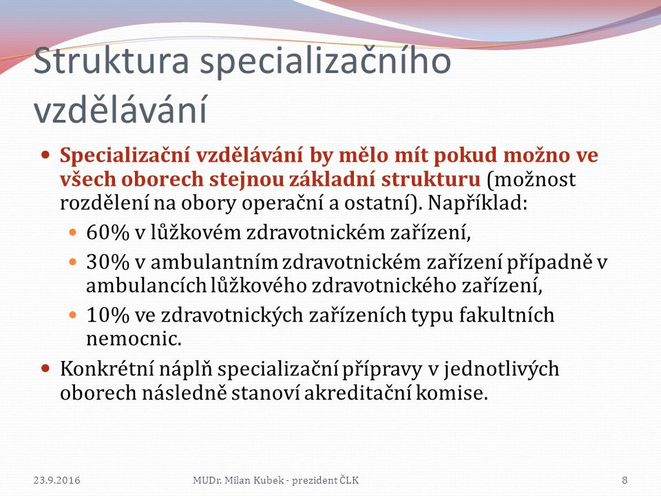 Struktura specializačního vzdělávání Specializační vzdělávání by mělo mít pokud možno ve všech oborech stejnou základní strukturu (možnost rozdělení n
