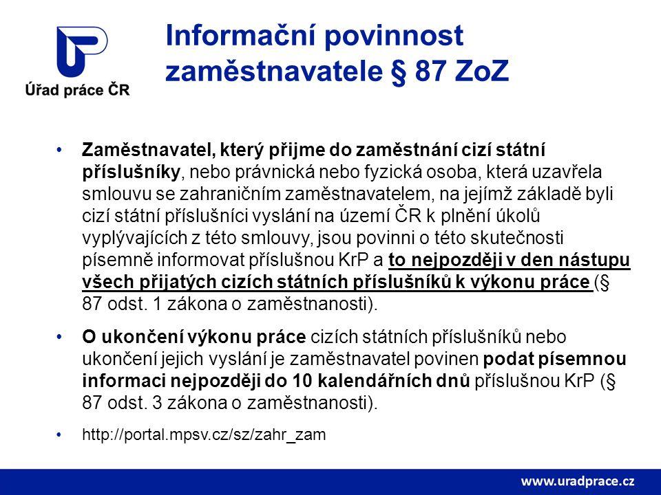 Informační povinnost zaměstnavatele § 87 ZoZ Zaměstnavatel, který přijme do zaměstnání cizí státní příslušníky, nebo právnická nebo fyzická osoba, kte