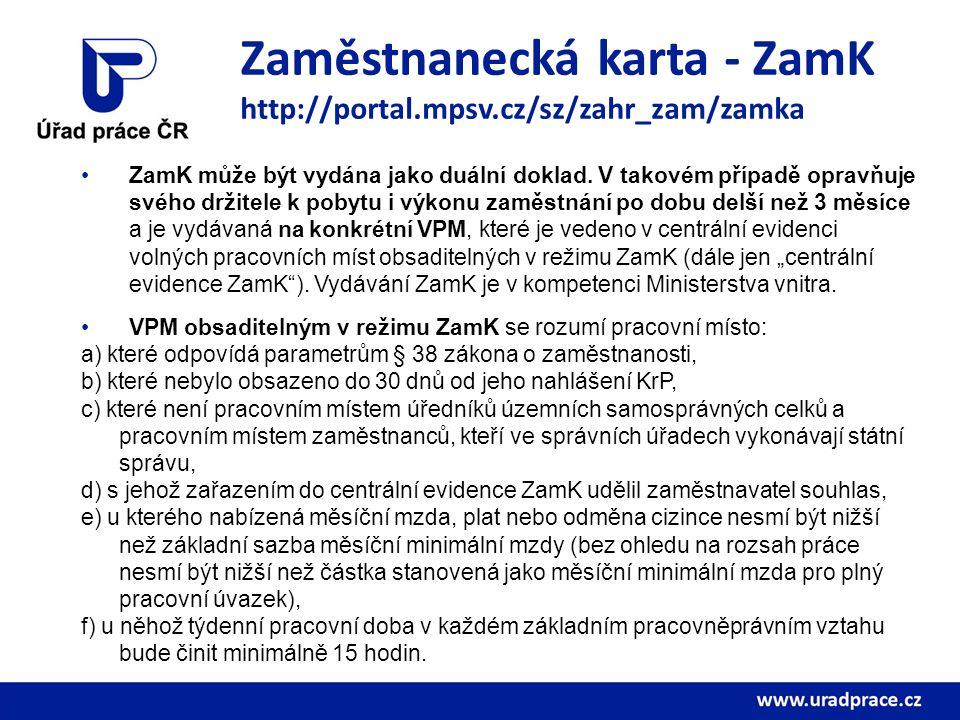 Zaměstnanecká karta - ZamK http://portal.mpsv.cz/sz/zahr_zam/zamka ZamK může být vydána jako duální doklad. V takovém případě opravňuje svého držitele