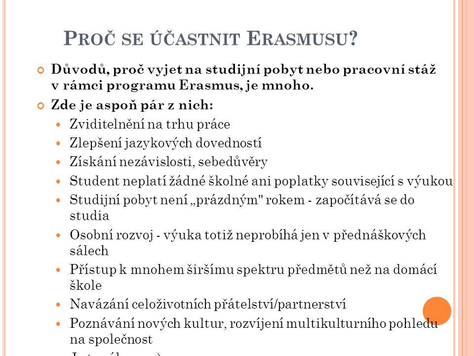 P ROČ SE ÚČASTNIT E RASMUSU ? Důvodů, proč vyjet na studijní pobyt nebo pracovní stáž v rámci programu Erasmus, je mnoho. Zde je aspoň pár z nich: Zvi